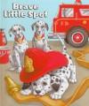 Brave Little Spot - Inchworm Press