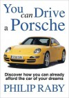 You Can Drive a Porsche - Philip Raby