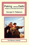 Peking Versus Delhi - Politics on the Roof of the World - George Patterson