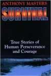 Survival: True Stories of Human Perseverance and Courage - Anthony Masters