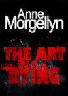 The Art Of Dying - Anne Morgellyn