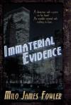 Immaterial Evidence - Milo James Fowler