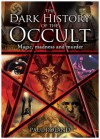 The Dark History of the Occult: Magic, Madness and Murder - Paul Roland