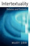 Intertextuality: Debates and Contexts - Mary Orr