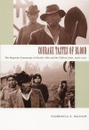 Courage Tastes of Blood: The Mapuche Community of Nicolás Ailío and the Chilean State, 1906-2001 - Florencia E. Mallon