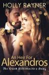 An Heir For Alexandros: The Greek Billionaire's Baby - Holly Rayner