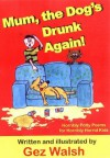 Mum, The Dog's Drunk Again: Horribly Potty Poems for Horribly Horrid Kids - Gez Walsh