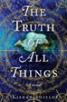 Truth of All Things by Shields, Kieran [Hardcover] - Kieran.. Shields