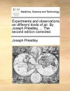 Experiments and Observations on Different Kinds of Air. by Joseph Priestley, ... the Second Edition Corrected - Joseph Priestley