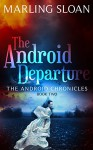 The Android Chronicles Book Two: The Android Departure - Marling Sloan