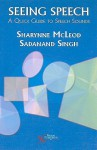 Seeing Speech: A Quick Guide to Speech Sounds - Sharynne McLeod, Sadanand Singh