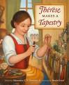 Thérèse Makes a Tapestry - Alexandra S.D. Hinrichs, Renée Graef