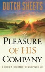 The Pleasure of His Company: A Journey to Intimate Friendship With God - Dutch Sheets