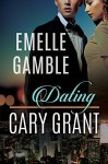 Dating Cary Grant Paperback October 23, 2014 - Emelle Gamble
