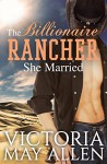 The Billionaire Rancher She Married - Victoria May Allen, The Passionate Proofreader, Clarise Tan