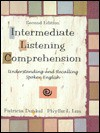 Intermediate Listening Comprehension: Understand and Recalling Spoken English - Patricia Dunkel, Phyllis L. Lim