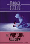 The Whistling Shadow - Mabel Seeley