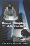 Global Shaping and Its Alternatives - Yıldız Atasoy, William Carroll