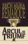 Arcul de triumf - Erich Maria Remarque, Dan Duţescu, Florian Nicolau