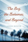 The Bog, the Bahamas, and Beyond - Leslie Hunter