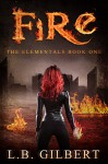Fire: The Elementals Book One - L.B. Gilbert, Rebecca Hamilton