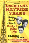Louisiana Hayride Years: Making Musical History in Country's Golden Age - Horace Logan, Bill Sloan, Johnny Cash, Hank Williams, Jr.