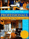 Working with the Professionals: To Create the Home You Want - Jeffery Howell, Mike Lawrence