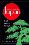 Re-Inventing Japan: Time Space Nation - Tessa Morris-Suzuki