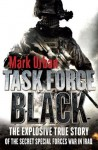 Task Force Black: The Explosive True Story of the Secret Special Forces War in Iraq - Mark Urban