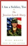 I Am a Soldier, Too (Audio) - Rick Bragg, Jessica Lynch