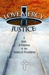Love, Mercy, and Justice: A Book of Practices of the Sisters of Providence of Saint Mary-of-the-Woods, Indiana - Sisters of Providence of Saint Mary-of-the-Woods, Jeanne Knoerle, Bernice Kuper