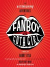The Astonishing Adventures of Fanboy and Goth Girl - Barry Lyga, Scott Brick
