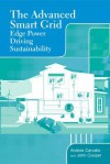 The Advanced Smart Grid: Edge Power Driving Sustainability - Andres Carvallo, John Cooper
