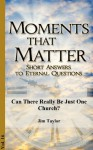 Can There Really Be Just One Church? (Moments That Matter) - Jim Taylor, Jonathan Jenkins
