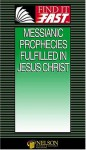 Find It Fast Messianic Prophecies Fulfilled in Jesus Christ - Thomas Nelson Publishers