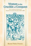 Women in the Crucible of Conquest: The Gendered Genesis of Spanish American Society, 1500-1600 - Karen Vieira Powers, Lyman L. Johnson