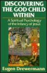 Discovering the God Child Within: A Spiritual Psychology of the Infancy of Jesus - Eugen Drewermann, Peter Heinegg