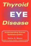 Thyroid Eye Disease: Understanding Graves\' Ophthalmopathy - Elaine A. Moore