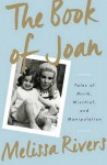 The Book of Joan: Tales of Mirth, Mischief, and Manipulation - Melissa Rivers