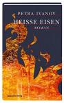 Heisse Eisen: Roman - Petra Ivanov