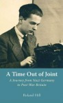 A Time out of Joint: A Journey from Nazi Germany to Post-War Britain - Roland Hill