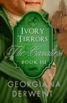 Ivory Terrors (The Cavaliers: Book Three) (Volume 3) - Georgiana Derwent