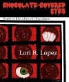 Chocolate-Covered Eyes: A Sampler Of Horror - Lori R. Lopez