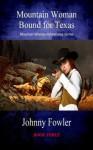Mountain Woman: Bound for Texas (Mountain Woman Adventures) - Johnny Fowler