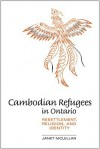 Cambodian Refugees in Ontario: Resettlement, Religion, and Identity - Janet McLellan