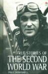 True Stories of the Secong World War (True Adventure Stories) - Paul Dowswell