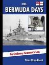 HMS Bermuda Days: An Ordinary Seaman's Log - Peter Broadbent