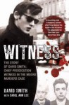Witness: The Story of David Smith, Chief Prosecution Witness in the Moors Murders Case - David Smith, Carol Ann Lee