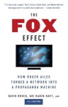 The Fox Effect: How Roger Ailes Turned a Network into a Propaganda Machine - David Brock, Ari Rabin-Havt