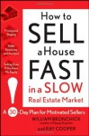 How to Sell a House Fast in a Slow Real Estate Market: A 30-Day Plan for Motivated Sellers - Ray Cooper, William Bronchick